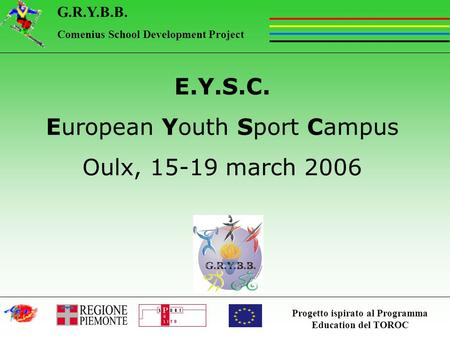 Progetto ispirato al Programma Education del TOROC G.R.Y.B.B. Comenius School Development Project E.Y.S.C. European Youth Sport Campus Oulx, 15-19 march.