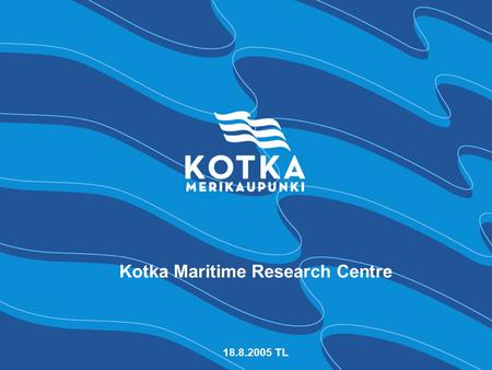 Kotka Maritime Research Centre 18.8.2005 TL. kotka 26.04.05 JP 2 Merikotka strategic basis Backround:  Rapid growth in maritime transport  A growing.