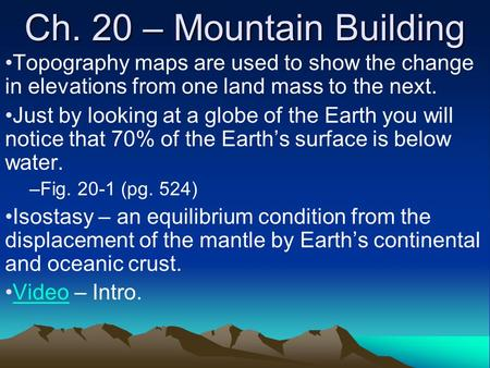 Ch. 20 – Mountain Building Topography maps are used to show the change in elevations from one land mass to the next. Just by looking at a globe of the.
