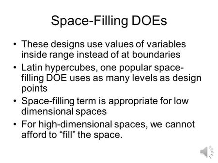 Space-Filling DOEs These designs use values of variables inside range instead of at boundaries Latin hypercubes, one popular space- filling DOE uses as.
