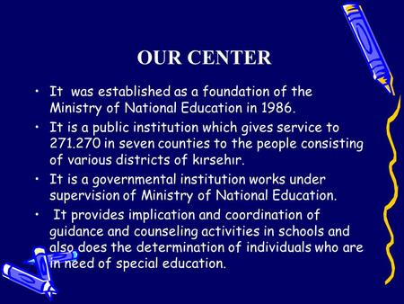 OUR CENTER It was established as a foundation of the Ministry of National Education in 1986. It is a public institution which gives service to 271.270.