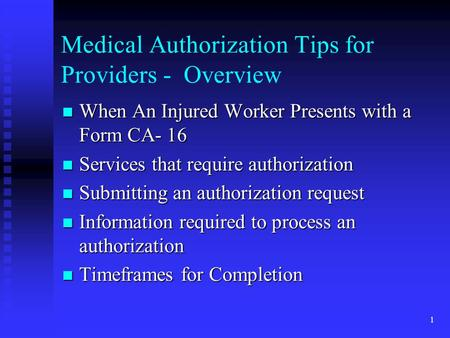 1 Medical Authorization Tips for Providers - Overview When An Injured Worker Presents with a Form CA- 16 When An Injured Worker Presents with a Form CA-