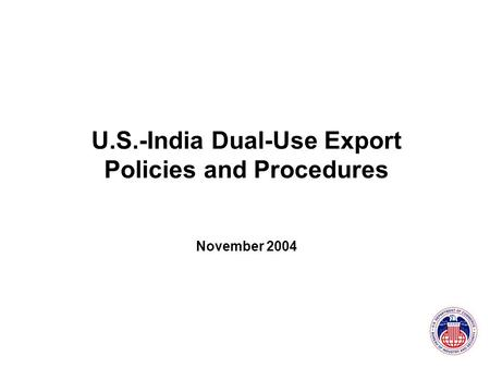 U.S.-India Dual-Use Export Policies and Procedures November 2004.