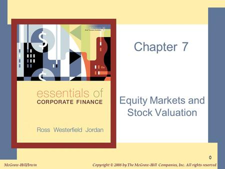 Copyright © 2008 by The McGraw-Hill Companies, Inc. All rights reserved. McGraw-Hill/Irwin 0 Chapter 7 Equity Markets and Stock Valuation.