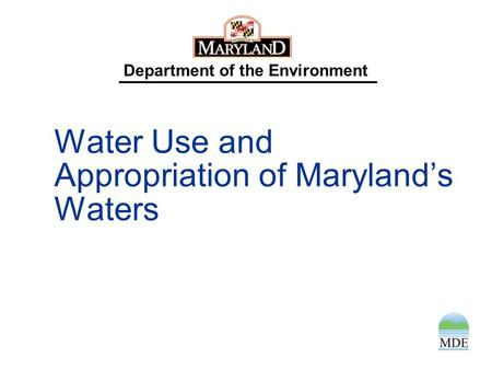 Department of the Environment Water Use and Appropriation of Maryland's Waters.