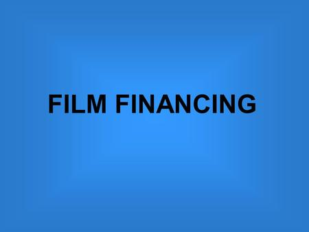 FILM FINANCING. TYPICAL FILM FINANCING PLAN Funding Plan 8% GAP FUNDING 12% CASH FLOWED FROM TAX CREDIT 30% PRE SALE 20% CO PRODUCTION FINANCING 30% UK.