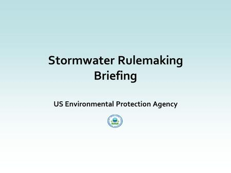 Stormwater Rulemaking Briefing US Environmental Protection Agency.