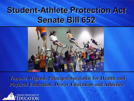 1 1 Student-Athlete Protection Act Senate Bill 652 Vanessa Wigand, Principal Specialist for Health and Physical Education, Driver Education and Athletics.