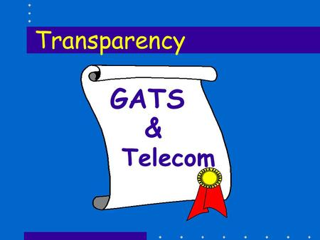 GATS & Telecom Transparency. Key Ingredients for Reform }Clearly set out policies in laws, regulations, licenses, contracts }Make all processes open.
