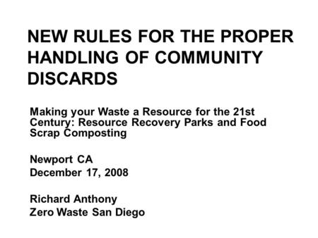 NEW RULES FOR THE PROPER HANDLING OF COMMUNITY DISCARDS Making your Waste a Resource for the 21st Century: Resource Recovery Parks and Food Scrap Composting.