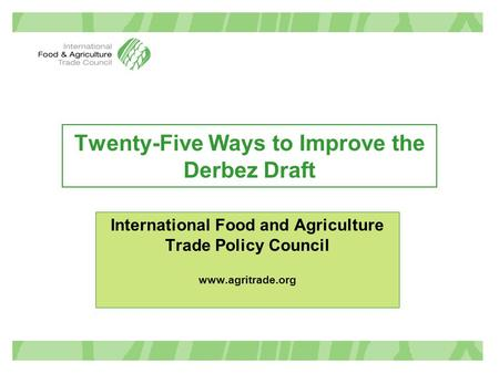 Twenty-Five Ways to Improve the Derbez Draft International Food and Agriculture Trade Policy Council www.agritrade.org.