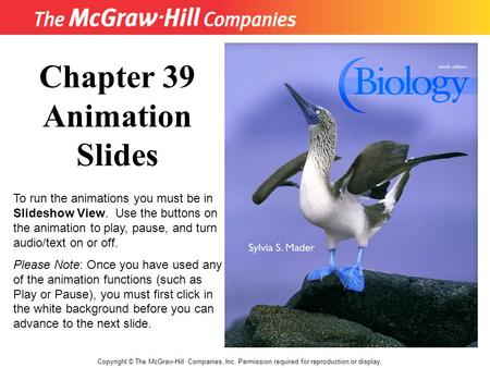 Copyright © The McGraw-Hill Companies, Inc. Permission required for reproduction or display. Chapter 39 Animation Slides To run the animations you must.