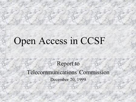 Open Access in CCSF Report to Telecommunications Commission December 20, 1999.