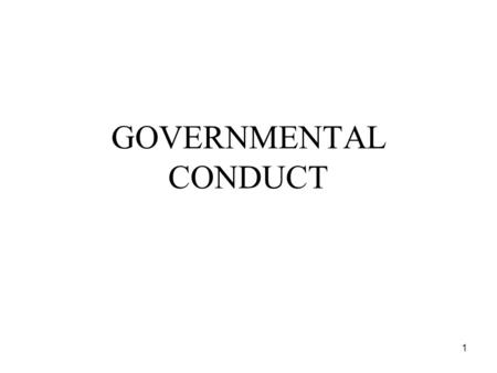1 GOVERNMENTAL CONDUCT. 2 Gifts Nepotism Lobbying Conduct of government officials –Official acts for private gain –Misuse of confidential information.