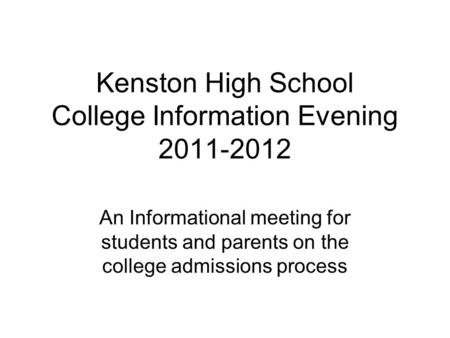 Kenston High School College Information Evening 2011-2012 An Informational meeting for students and parents on the college admissions process.