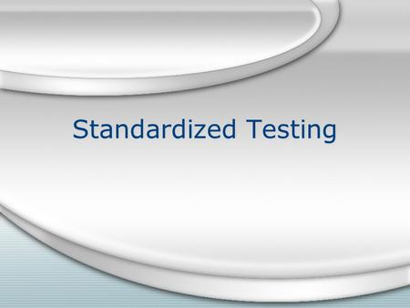 Standardized Testing. Standardized Testing Defined A standardized test is designed in such a way that its administration, scoring and interpretation are.
