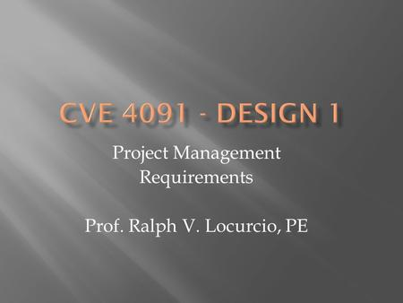Project Management Requirements Prof. Ralph V. Locurcio, PE.