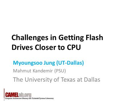 Challenges in Getting Flash Drives Closer to CPU Myoungsoo Jung (UT-Dallas) Mahmut Kandemir (PSU) The University of Texas at Dallas.