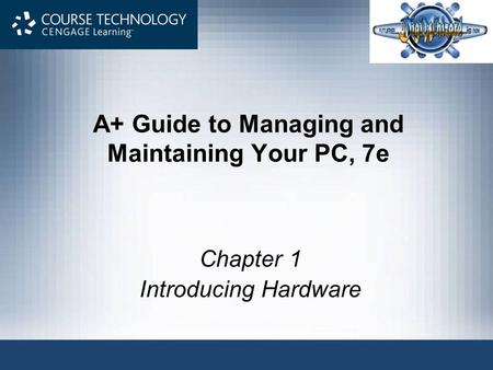 A+ Guide to Managing and Maintaining Your PC, 7e Chapter 1 Introducing Hardware.