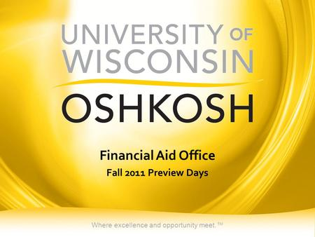 Where excellence and opportunity meet.™ Financial Aid Office Fall 2011 Preview Days.
