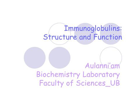 Immunoglobulins: Structure and Function Aulanni'am Biochemistry Laboratory Faculty of Sciences_UB.