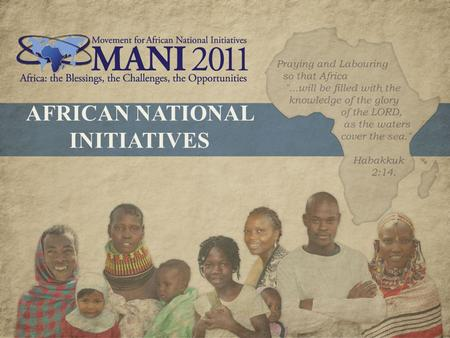 AFRICAN NATIONAL INITIATIVES. Preview: ANI National Mobilization Strategy  What is an African National Initiative?  The unique nature of ANI  The four.