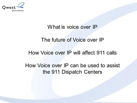 What is voice over IP The future of Voice over IP How Voice over IP will affect 911 calls How Voice over IP can be used to assist the 911 Dispatch Centers.