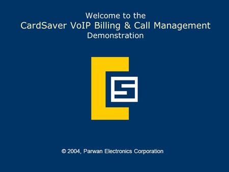 Welcome to the CardSaver VoIP Billing & Call Management Demonstration © 2004, Parwan Electronics Corporation.