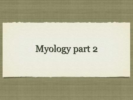 Myology part 2.