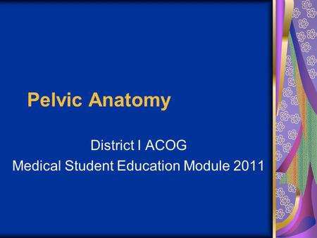 District I ACOG Medical Student Education Module 2011