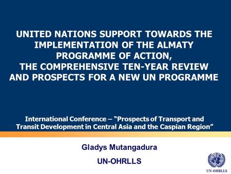 UN-OHRLLS UNITED NATIONS SUPPORT TOWARDS THE IMPLEMENTATION OF THE ALMATY PROGRAMME OF ACTION, THE COMPREHENSIVE TEN-YEAR REVIEW AND PROSPECTS FOR A NEW.