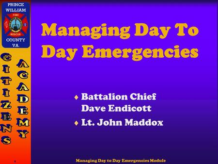 Managing Day to Day Emergencies Module 1 Managing Day To Day Emergencies  Battalion Chief Dave Endicott  Lt. John Maddox.