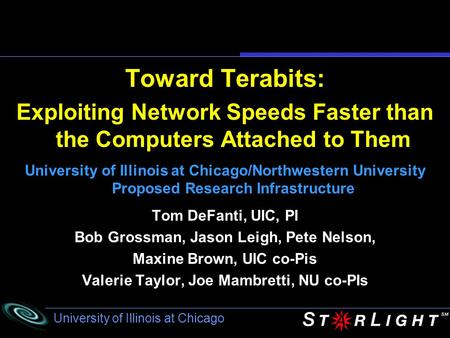 University of Illinois at Chicago Toward Terabits: Exploiting Network Speeds Faster than the Computers Attached to Them University of Illinois at Chicago/Northwestern.
