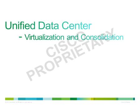 Cisco Confidential 1 © 2010 Cisco and/or its affiliates. All rights reserved. CISCO PROPRIETARY.