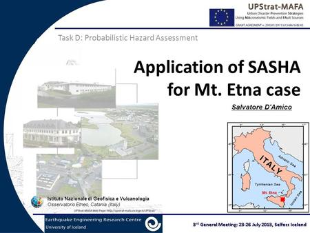 Application of SASHA for Mt. Etna case Task D: Probabilistic Hazard Assessment Salvatore D'Amico Istituto Nazionale di Geofisica e Vulcanologia Osservatorio.