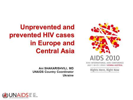 Unprevented and prevented HIV cases in Europe and Central Asia Unprevented and prevented HIV cases in Europe and Central Asia Ani SHAKARISHVILI, MD UNAIDS.