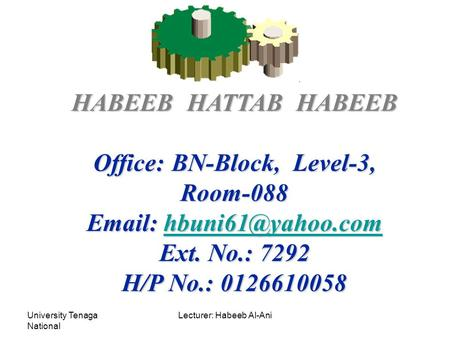 University Tenaga National Lecturer: Habeeb Al-Ani HABEEB HATTAB HABEEB Office: BN-Block, Level-3, Room-088