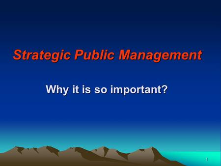 Strategic Public Management Why it is so important? 1.