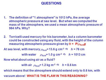 QUESTIONS 1.The definition of 1 atmosphere is 1013 hPa, the average atmospheric pressure at sea level. But when we computed the mass of the atmosphere,