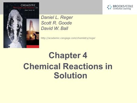 Daniel L. Reger Scott R. Goode David W. Ball  Chapter 4 Chemical Reactions in Solution.