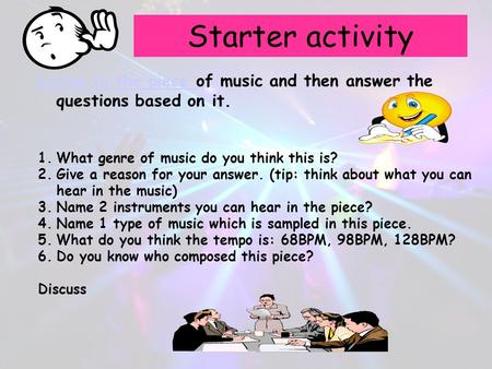 Starter activity Listen to the piece of music and then answer the questions based on it. What genre of music do you think this is? Give a reason for your.