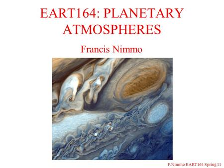 F.Nimmo EART164 Spring 11 EART164: PLANETARY ATMOSPHERES Francis Nimmo.
