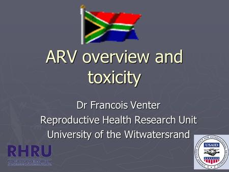 ARV overview and toxicity Dr Francois Venter Reproductive Health Research Unit University of the Witwatersrand.