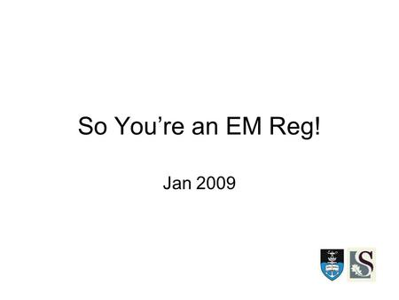 So You're an EM Reg! Jan 2009. Year 1 PRIMARY EXAM Short courses Clinical skills - DOPS - RSI, Central lines, synchronised cardioversion, Procedural sedation.