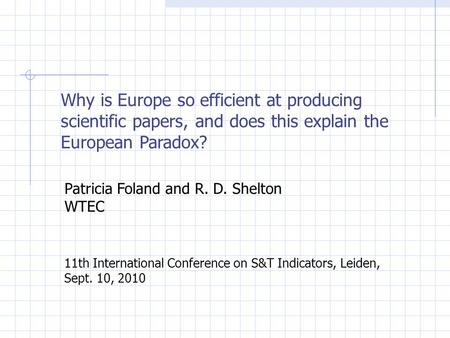 Why is Europe so efficient at producing scientific papers, and does this explain the European Paradox? Patricia Foland and R. D. Shelton WTEC 11th International.