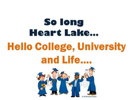 So long Heart Lake… Hello College, University and Life….