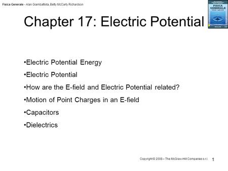 Fisica Generale - Alan Giambattista, Betty McCarty Richardson Copyright © 2008 – The McGraw-Hill Companies s.r.l. 1 Chapter 17: Electric Potential Electric.