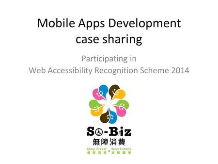 Mobile Apps Development case sharing Participating in Web Accessibility Recognition Scheme 2014.