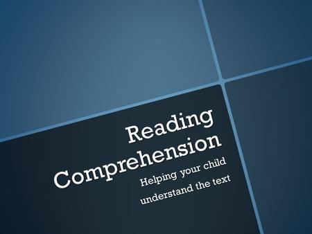 Reading Comprehension Helping your child understand the text.