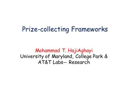 Prize-collecting Frameworks Mohammad T. HajiAghayi University of Maryland, College Park & AT&T Labs-- Research TexPoint fonts used in EMF. Read the TexPoint.